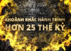 KHOẢNH KHẮC HÀNH TRÌNH HƠN 25 THẾ KỶ