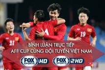 Bình luận trực tiếp các trận đấu của Đội tuyển Việt Nam tại AFF Cup trên FoxSports & FOXSPORTS 2